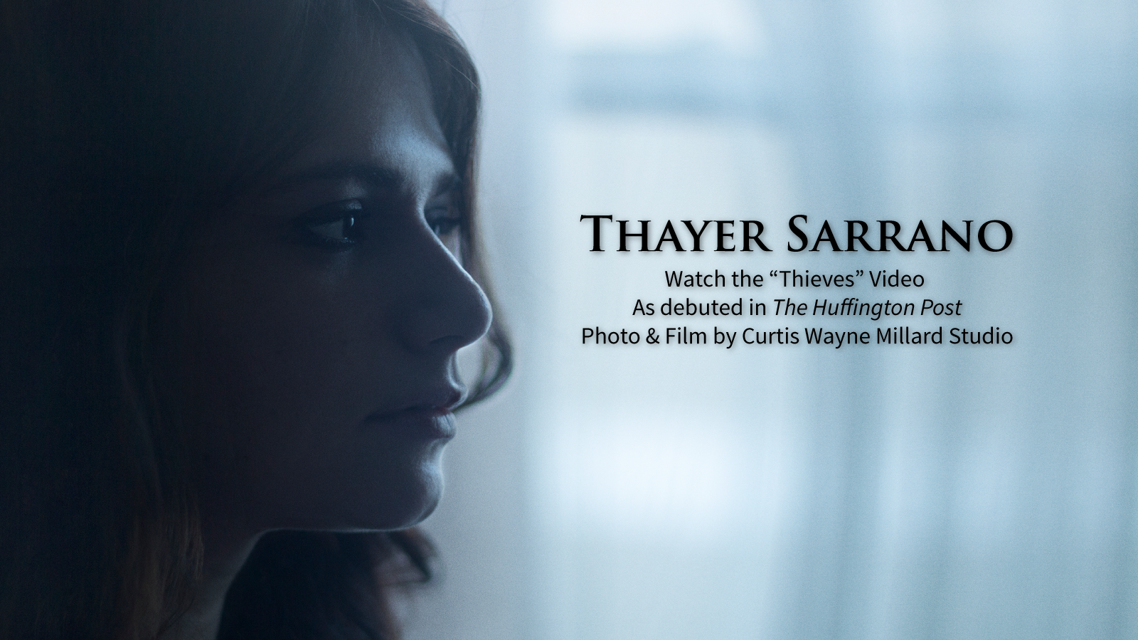 Thayer Sarrano. Thieves Video. Huffington Post. CWM Studio. Curtis Wayne Millard Studio.