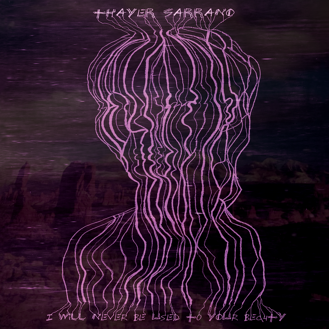 Thayer Sarrano - I Will Never Be Used to Your Beauty