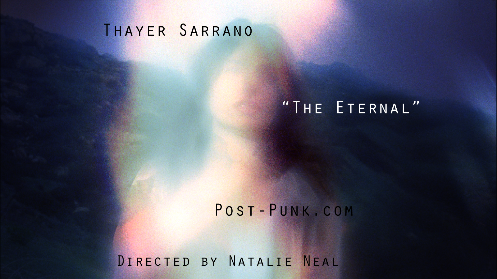 Thayer Sarrano - The Eternal - Post-Punk.com - Natalie Neal (Director)