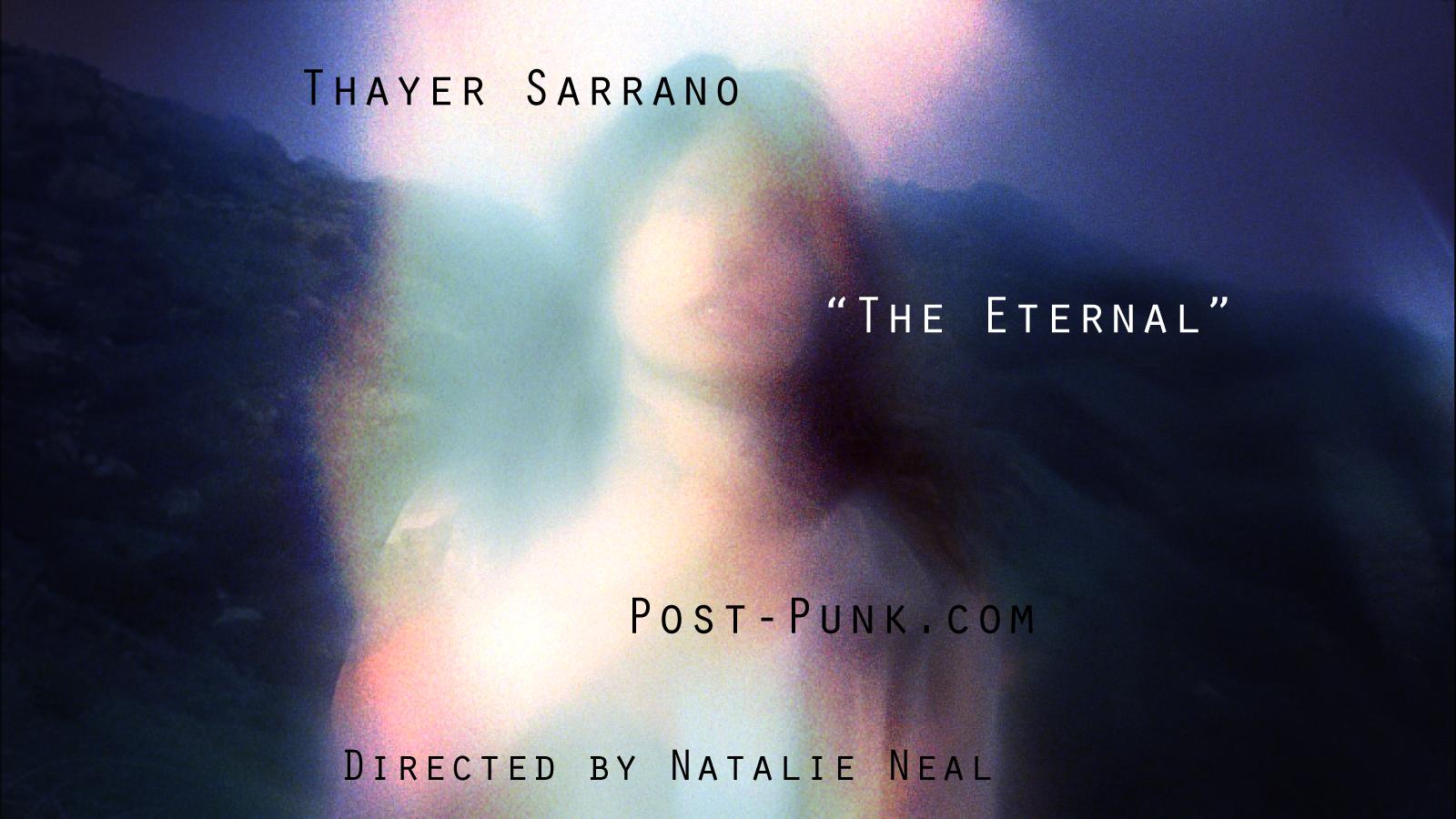 Thayer Sarrano - The Eternal - Post-Punk.com - Natalie Neal (Director)